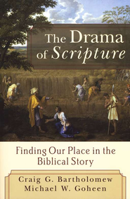 The Drama of Scripture: Finding Our Place in the Biblical Story  -     By: Craig G. Bartholomew, Michael W. Goheen