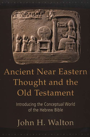 Ancient Near Eastern Thought and the Old Testament: Introducing the Conceptual World of the Hebrew Bible  -              By: John H. Walton