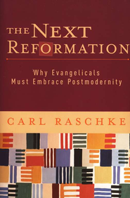 The Next Reformation: Why Evangelicals Must Embrace Postmodernity  -     By: Carl Raschke