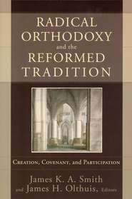 Radical Orthodoxy and the Reformed Tradition: Creation, Covenant, and Participation - Slightly Imperfect  -     Edited By: James K.A. Smith, James H. Olthuis     By: Edited by James K.A. Smith & James H. Olthuis