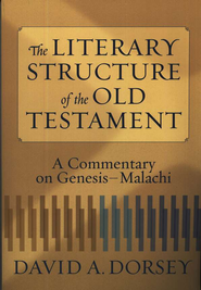 The Literary Structure of the Old Testament: A   Commentary on Genesis-Malachi    -     By: David A. Dorsey