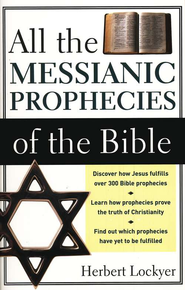 All the Messianic Prophecies of the Bible   -     By: Herbert Lockyer