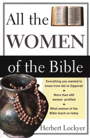 All the Women of the Bible   -              By: Herbert Lockyer