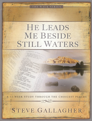 He Leads Me Beside Still Waters: A 12-week Study Through the Choicest Psalms  -     By: Steve Gallagher