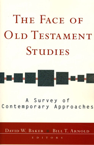 The Face of Old Testament Studies  -     By: David W. Baker, Bill T. Arnold