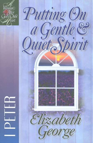 Putting On a Gentle & Quiet Spirit: A Woman After God's Own  Heart Series, 1 Peter  -              By: Elizabeth George