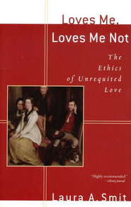 Loves Me, Loves Me Not: The Ethics of Unrequited Love  -     By: Laura A. Smit