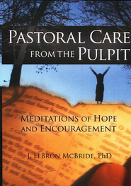 Pastoral Care from the Pulpit: Meditations of Hope and Encouragement  -              By: J. LeBron McBride