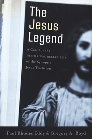 The Jesus Legend: A Case for the Historical Reliability of the Synoptic Jesus Tradition  -     By: Paul Rhodes Eddy, Gregory A. Boyd