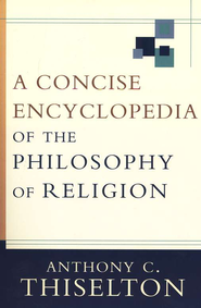 A Concise Encyclopedia of the Philosophy of Religion  -              By: Anthony C. Thiselton