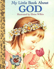 My Little Book About God, Board Book   -     By: Eloise Wilkin