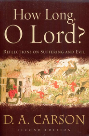 How Long, O Lord? Reflections on Suffering and Evil, Second Edition  -              By: D.A. Carson