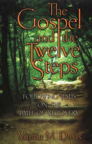 The Gospel and the Twelve Steps: Following Jesus on the Path of Recovery  -     By: Martin M. Davis