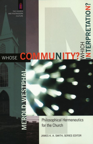 Whose Community? Which Interpretation? Philosophical Hermeneutics for the Church  -     By: Merold Westphal