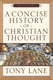 A Concise History of Christian Thought, Revised Edition   -     By: Tony Lane