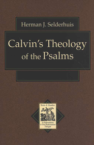 Calvin's Theology of the Psalms  -              By: Herman Selderhuis