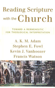 Reading Scripture with the Church: Toward a Hermeneutic for Theological Interpretation  -              By: A.K.M. Adam, Stephen E. Fowl, Kevin J. Vanhoozer, Francis Watson