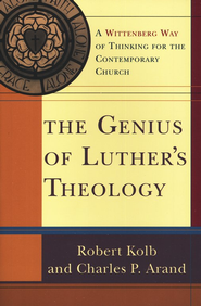 The Genius of Luther's Theology  -     By: Robert Kolb, Charles P. Arand