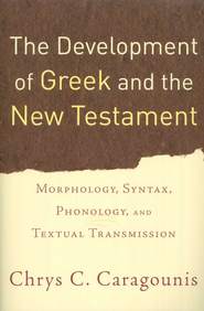 The Development of Greek and the New Testament: Morphology, Syntax, and Textual Transmission  -     By: Chrys C. Caragounis