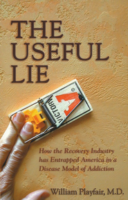 The Useful Lie: How the Recovery Industry Has Entrapped America in a Disease Model of Addiction  -     By: William L. Playfair