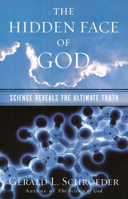 The Hidden Face of God: Science Reveals the Ultimate Truth  -     By: Gerald L. Schroeder