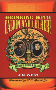 Drinking with Calvin and Luther: A History of Alcohol in the Church  -     By: Jim West