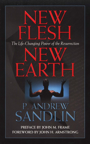 New Flesh New Earth: The Life-Changing Power of the Resurrection  -     By: P. Andrew Sandlin