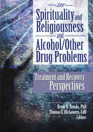 Spirituality and Religiousness and Alcohol/Other Drug Problems: Treatment and Recovery Perspectives  -     Edited By: Brent B. Benda, Thomas F. McGovern     By: Brent B. Benda, Thomas F. McGovern, editors