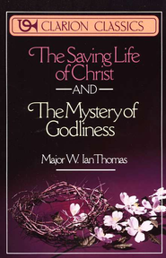 The Saving Life of Christ/The Mystery of Godliness, 2 Volumes in 1  -              By: W. Ian Thomas