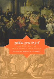 Galileo Goes to Jail and Other Myths About Science and Religion  -              By: Ronald L. Numbers