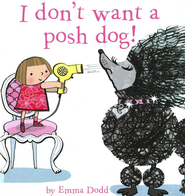 I Don't Want a Posh Dog!  -     By: Emma Dodd