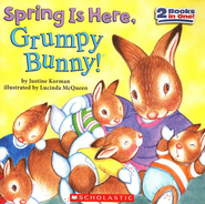 Spring Is Here, Grumpy Bunny!  -              By: Justine Korman                   Illustrated By: Lucinda McQueen