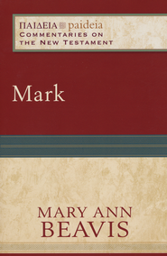 Mark: Paideia Commentaries on the New Testament [PCNT]  -              By: Mary Ann Beavis