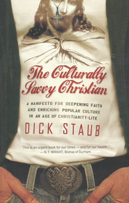 Culturally Savvy Christian: A Manifesto for Deepening Faith and Enriching Popular culture in an Age of Christianity-Lite  -     By: Dick Staub