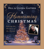 A Homecoming Christmas: Sensing the Wonders of the Season  -              By: Bill Gaither, Gloria Gaither