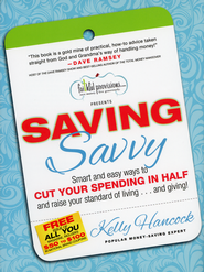 Saving Savvy: Smart and Easy Ways to Cut Your Spending in Half and Raise Your Standard of Living...and Giving  -              By: Kelly Hancock