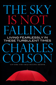 The Sky Is Not Falling: Living Fearlessly in These Turbulent Times  -              By: Charles Colson