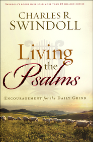 Living the Psalms: Encouragement for the Daily Grind  -              By: Charles R. Swindoll