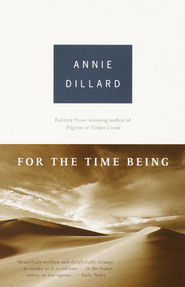 For the Time Being   -     By: Annie Dillard