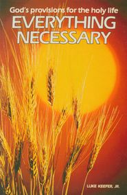 Everything Necessary: God's Provisions for the Holy Life  -              By: Luke Keefer Jr.