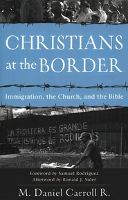 Christians at the Border: Immigration, the Church, and the Bible  -     By: M. Daniel Carroll R.