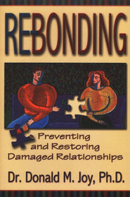 Re-Bonding: Preventing and Restoring Damaged Relationship  -     By: Donald M. Joy Ph.D.