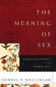 The Meaning of Sex: Christian Ethics and the Moral Life  -     By: Dennis P. Hollinger
