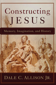 Constructing Jesus: Memory, Imagination, and History  -              By: Dale C. Allison Jr.