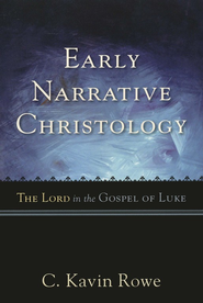 Early Narrative Christology: The Lord in the Gospel of Luke  -     By: C. Kavin Rowe
