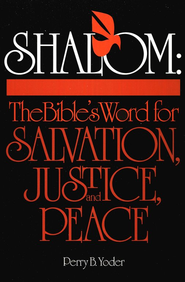 Shalom: The Bible's Word for Salvation, Justice, and Peace: The Bible's Word for Salvation, Justice, and Peace  -     By: Perry B. Yoder