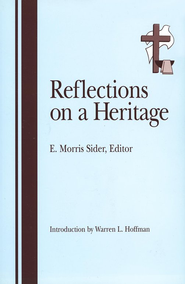 Reflections on a Heritage: Defining the Brethren in Christ  -     Edited By: E. Morris Sider     By: E. Morris Sider(Editor)