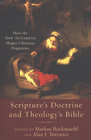 Scripture's Doctrine and Theology's Bible: How the New Testament Shapes Christian Dogmatics  -              By: Markus Bockmuehl, Alan J. Torrance