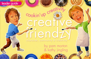Cookin' Up Creativity, Leader Guide Creative Friendzy Series  -     By: Pam Morton, Kathy Jingling