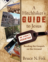 A Hitchhiker's Guide to Jesus: Reading the Gospels on the Ground  -     By: Bruce N. Fisk